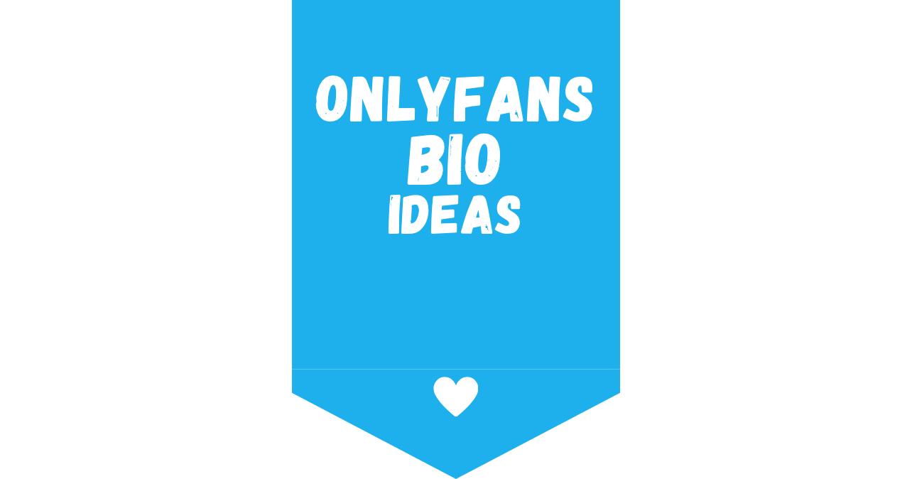 OnlyFans Bio Ideas